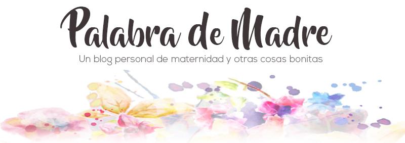 Palabra de Madre: Blog de maternidad, embarazo y puericultura